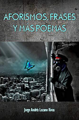 AFORISMOS, FRASES Y MÁS POEMAS por Jorge Andrés Lozano Rivas