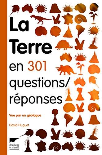 La Terre en 301 questions/réponses . ... vue par un géologue