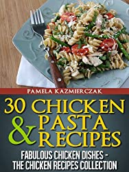 30 Chicken and Pasta Recipes (Fabulous Chicken Dishes - The Chicken Recipes Collection Book 2) (English Edition)