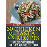 30 Chicken and Pasta Recipes (Fabulous Chicken Dishes – The Chicken Recipes Collection Book 2) (English Edition)