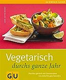 Vegetarisch durchs ganze Jahr: Fleischlos glücklich mit Genussrezepten von einfach bis ganz besonders (GU einfach clever Relaunch 2007)