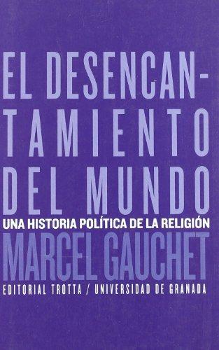 El desencantamiento del mundo: Una historia política de la religión (Estructuras y Procesos. Religión) por Marcel Gauchet