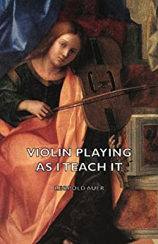 Violin Playing as I Teach It par [Auer, Leopold]