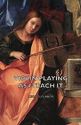 Violin Playing as I Teach It