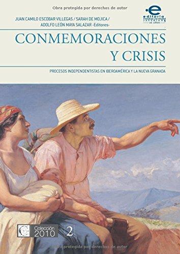 Conmemoraciones y crisis: Procesos independentistas en iberoamérica y la Nueva Granada por Mr. Juan Camilo Escobar Villegas