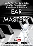 Ear Mastery: How To Play Any Song By Ear On The Piano Without Sheet Music Or Guessing (Amosdoll Piano Book 1)