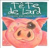Tête de lard - Histoire de cochon méchant