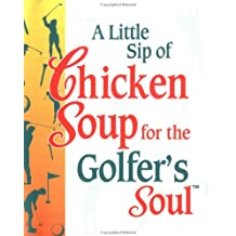 A Little Sip of Chicken Soup for the Golfer's Soul (Chicken Soup for the Soul (Mini))