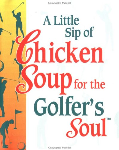 A Little Sip of Chicken Soup for the Golfer's Soul