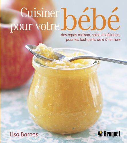 Cuisiner pour votre bébé : Des repas maison, sains et délicieux pour les tout-petits de 6 à 18 mois par From Broquet