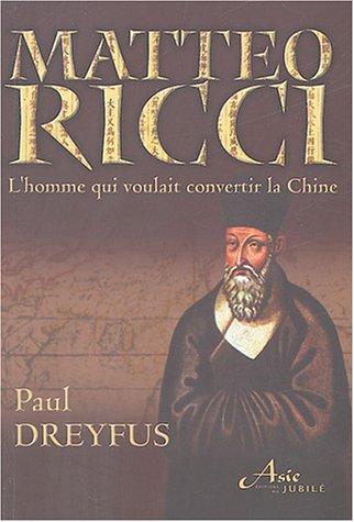 Matteo Ricci : Le jésuite qui voulait convertir la Chine par P. Dreyfus