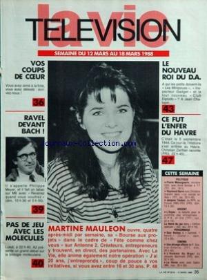 VIE TELEVISION (LA) [No 2219] du 12/03/1988 - vos coups de coeur ravel devant bach pas de jeu avec les molecules martine mauleon le nouveau roi du d.a. ce fut l'enfer du havre cette semaine - politique - argent - personnage - cinema par Collectif
