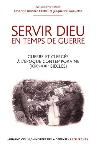 Servir Dieu en temps de guerre: Guerre et clergés à l'époque contemporaine (XIXe-XXIe siècles)