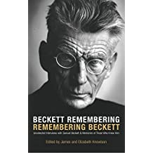 Beckett Remembering: Remembering Beckett: Uncollected Interviews with Samuel Beckett and Memories of Those Who Knew Him