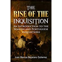 The Rise of the Inquisition: An Introduction to the Spanish and Portuguese Inquisitions (English Edition)