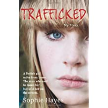 Trafficked: The Terrifying True Story of a British Girl Forced into the Sex Trade by Hayes, Sophie (January 19, 2012) Paperback