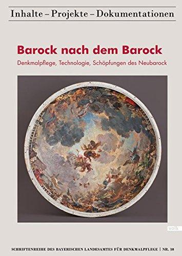 Barock nach dem Barock: Denkmalpflege, Technologie, Schöpfungen des Neubarock (Schriftenreihe des Bayerischen Landesamtes für Denkmalpflege 10) ... / Inhalte - Projekte - Dokumentationen)