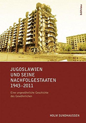 Download Jugoslawien und seine Nachfolgestaaten 1943-2011: Eine ungewöhnliche Geschichte des Gewöhnlichen