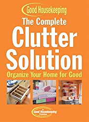 The Complete Clutter Solution: Organize Your Home for Good (Good Housekeeping)