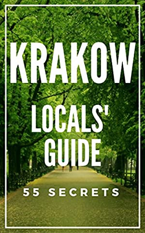 Krakow Poland Bucket List 55 Secrets - The Locals Travel Guide For Your Trip to Krakow 2017: Skip the tourist traps and explore like a local : Where to Go, Eat & Party in Krakow