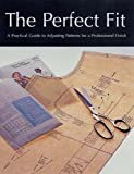 Perfect Fit: A Practical Guide to Adjusting Sewing Patterms for a Professional Finish (Paperback)