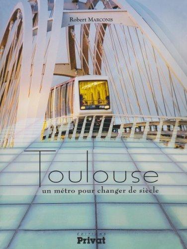 Toulouse : Un métro pour changer de siècle