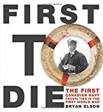 First To Die: The First Canadian Navy Casualties in the First World War (Formac Illus...