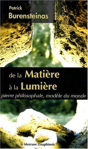 De la Matière à la Lumière - Pierre philosophale. modèle du monde de Patrick Burensteinas (2009) Broché