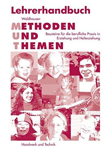 Methoden und Themen: Lehrerhandbuch - Bausteine für die berufliche Praxis in Erziehung und Heilerziehung