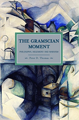 Gramscian Moment, The: Philosophy, Hegemony And Marxism: Historical Materialism, Volume 24