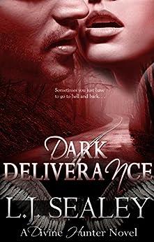 Dark Deliverance (Divine Hunter Series Book 2) by [Sealey, L.J.]