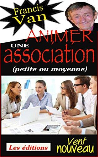Animer une association: (petite ou moyenne)
