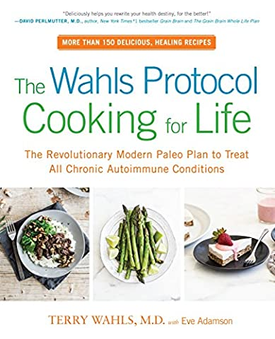 The Wahls Protocol Cooking for Life: The Revolutionary Modern Paleo