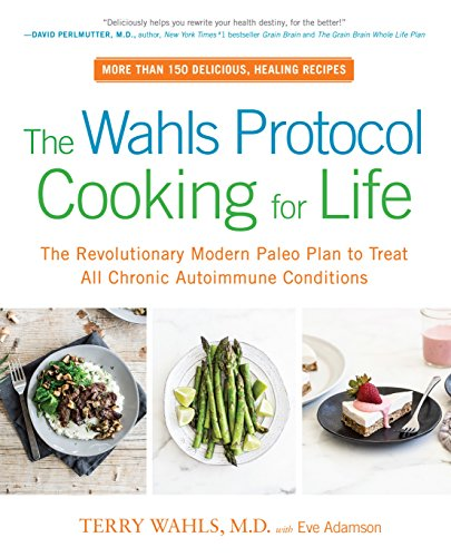 The Wahls Protocol Cooking for Life: The Revolutionary Modern Paleo Plan to Treat All Chronic Autoimmune Conditions (English Edition)