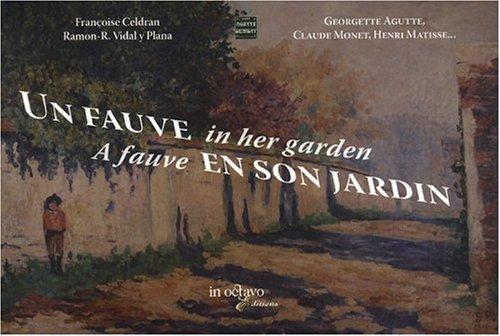 Un Fauve en son jardin : Georgette Agutte, Claude Monet, Henri Matisse... éditiion bilingue français-anglais par Françoise Celdran