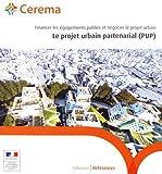 Le projet urbain partenarial (PUP) : Financer les équipements publics et négocier le projet urbain...