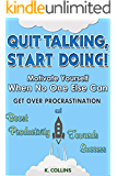 Quit Talking, Start Doing!  Motivate Yourself When No One Else Can: Get Over Procrastination and Boost Productivity towards Success (Productivity Tips, ... Things Done, Habit Hacks) (English Edition)