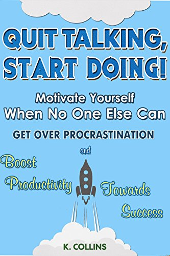 free kindle book Quit Talking, Start Doing!  Motivate Yourself When No One Else Can: Get Over Procrastination and Boost Productivity towards Success (Productivity Tips, Getting Things Done, Habit Hacks)
