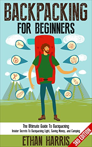 Backpacking: For Beginners! The Ultimate Guide To Backpacking: Insider Secrets To Backpacking Light, Saving Money, and Camping (English Edition) Backpacking Guide
