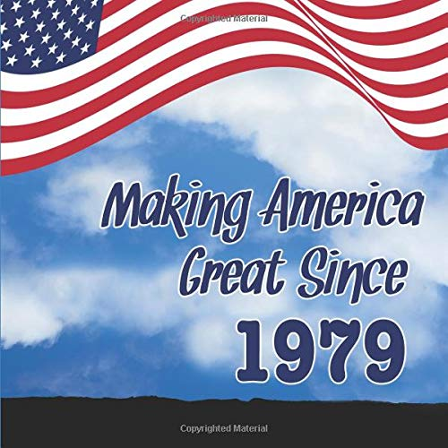 Making America Great Since 1979: 40th Birthday Guest Book for Men and Women Born in 1979 - Funny 40th Bday Party Sign in Book for Republicans or ... Name and Address (112 Pages - 8.25 x 8.25) (White-parties And Dekorationen Black)