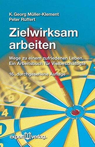 Zielwirksam arbeiten: Wege zu einem zufriedenen Leben. Ein Arbeitsbuch für Vielbeschäftigte (expert-taschenbücher)