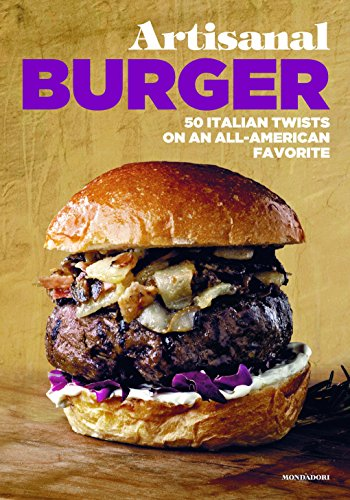Artisanal Burger: 50 Italian Twists on an All-American Favorite -