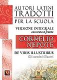 Gli uomini illustri-De viris illustribus. Testo latino a fronte. Ediz. integrale