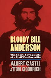 Bloody Bill Anderson: The Short, Savage Life of a Civil War Guerrilla
