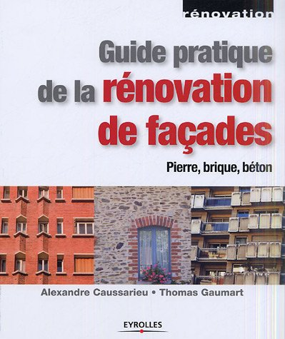 Guide pratique de la rnovation de faades : Pierre, bton, brique
