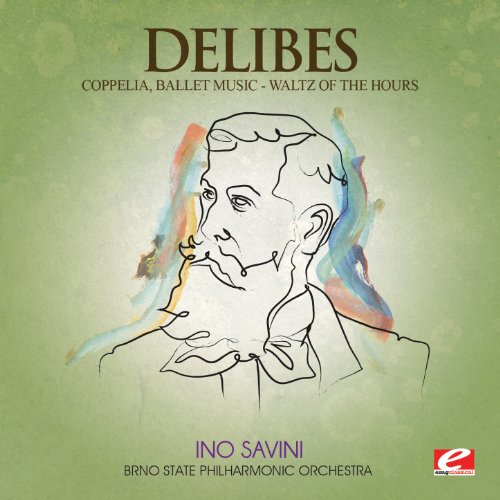 Delibes: Coppelia, Ballet Music – Waltz of the Hours (Digitally Remastered)