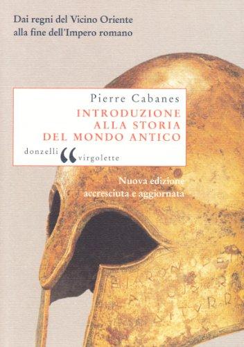Introduzione alla storia del mondo antico. Dai regni del Vicino Oriente alla fine dell'Impero romano