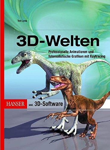 3D-Welten: Professionelle Animationen und fotorealistische Grafiken mit Raytracing