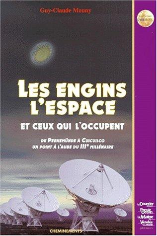 Les engins, l'espace, et ceux qui l'occupent : De Peenemünde à Cuicuilco par Guy-Claude Mouny