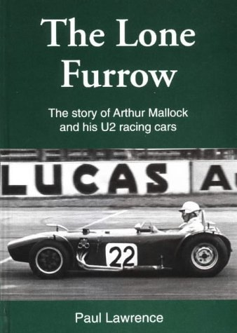 The Lone Furrow: The Story of Arthur Mallock and His U2 Racing Cars por Paul Lawrence